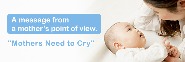 "A message from a mother's point of view. ""Mothers Need to Cry"""
