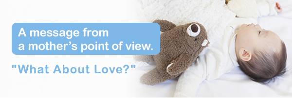 "A message from a mother's point of view. ""What About Love?"""